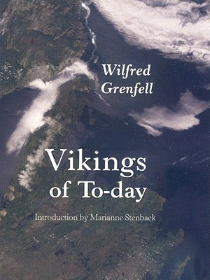 Vikings of To-Day: Or Life and Medical Work Among the Fisherman of Labrador  by  Wilfred Grenfell