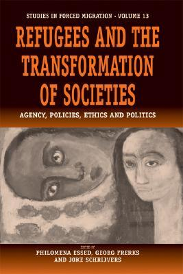 Refugees And The Transformation Of Societies: Agency, Policies, Ethics And Politics Philomena Essed