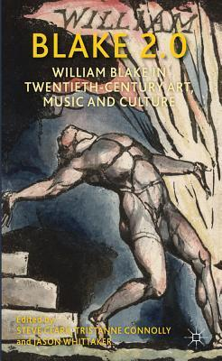 Blake 2.0: William Blake in Twentieth-Century Art, Music and Culture Jason Whittaker