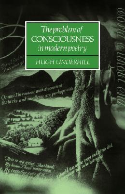 The Problem of Consciousness in Modern Poetry Hugh Underhill