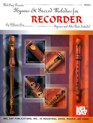 Mel Bay Presents Hymns and Sacred Melodies for Recorder (Soprano And Alto Parts Included)  by  William Bay