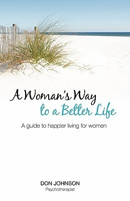 A Womans Way to a Better Life: A Guide to Happier Living for Women Don Johnson