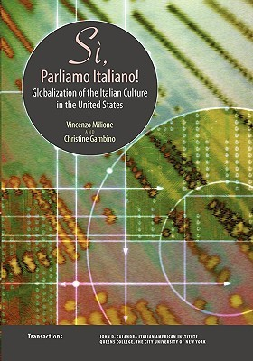 Si, Parliamo Italiano: Globalization of the Italian Culture in the United States  by  Vincenzo Milione