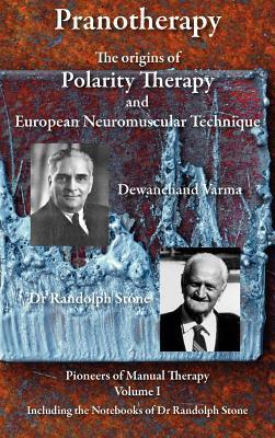 Pranotherapy - The Origins of Polarity Therapy and European Neuromuscular Technique Phil Young