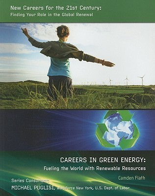 Careers in Green Energy: Fueling the World with Renewable Resources  by  Camden Flath