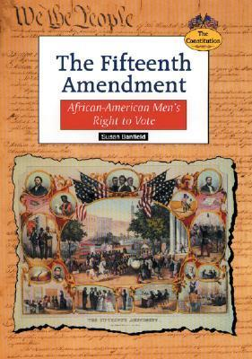 The Fifteenth Amendment: African-American Mens Right to Vote Susan Banfield