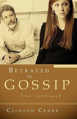 Betrayed  by  Gossip by Clinton Clark