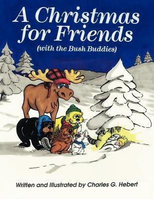 A Christmas for Friends: With the Bush Buddies Charles G. Hebert