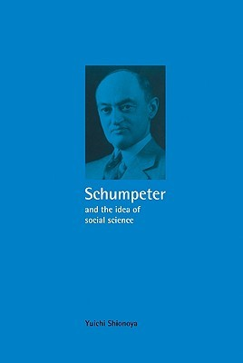 Schumpeter and the Idea of Social Science  by  Yuichi Shionoya