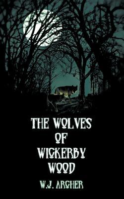 The Wolves of Wickerby Wood  by  W.J. Archer
