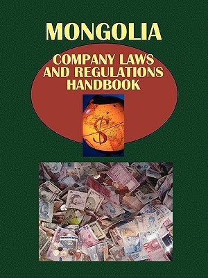 Mongolia Company Laws and Regulationshandbook  by  USA International Business Publications
