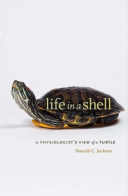 Life in a Shell: A Physiologists View of a Turtle Donald C. Jackson