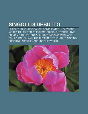 Singoli Di Debutto: La Solitudine, Just Dance, Complicated, ...Baby One More Time, Tik Tok, the Climb, Briciole, Stereo Love, Bring Me to  by  Source Wikipedia
