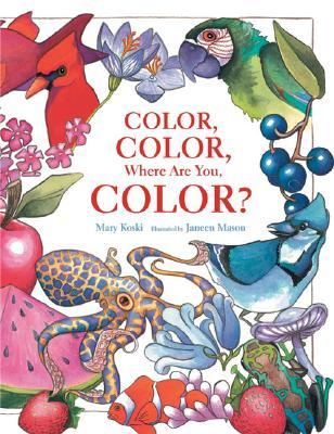 Color, Color, Where Are You, Color? Mary B. Koski