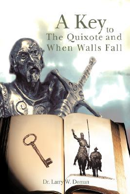 A Key To The Quixote And When Walls Fall  by  Larry W. Doman
