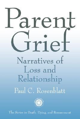 Parent Grief: Narratives of Loss and Relationships Paul Rosenblatt