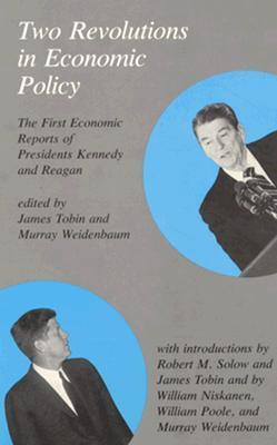 Two Revolutions in Economic Policy: The First Economic Reports of Presidents Kennedy and Reagan Murray L. Weidenbaum