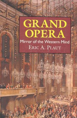 Grand Opera: Mirror of the Western Mind Eric A. Plaut