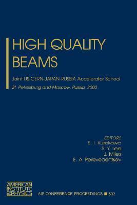 High Quality Beams: Joint Us-Cern-Japan-Russia Accelerator School, St.Petersburg and Moscow, Russia, 1-14 July 2000 S.I. Kurokawa