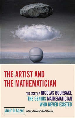 The Artist And The Mathematician: The Story Of Nicolas Bourbaki, The Genius Mathematician Who Never Existed..  by  Amir D. Aczel