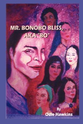 Mr. Bonobo Bliss: A.K.A. Bo  by  Odie Hawkins