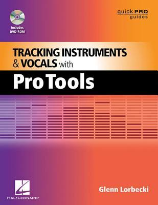 Tracking Instruments and Vocals with Pro Tools [With CD (Audio)] Glenn Lorbecki