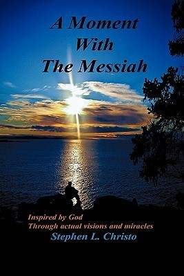 A Moment with the Messiah Stephen L. Christo