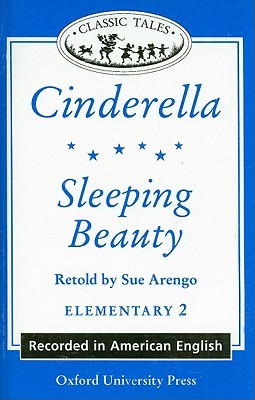 Cinderella and Sleeping Beauty (Audiocassette Tape) (Oxford University Press Classic Tales, Level Elementary 2)  by  Sue Arengo