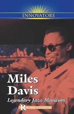 Miles Davis: Legendary Jazz Musician  by  Rachel Lynette