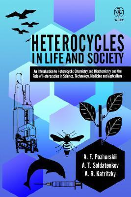 Heterocycles in Life and Society: An Introduction to Heterocyclic Chemistry and Biochemistry and the Role of Heterocycles in Science, Technology, Medicine and Agriculture Alexander F. Pozharskii