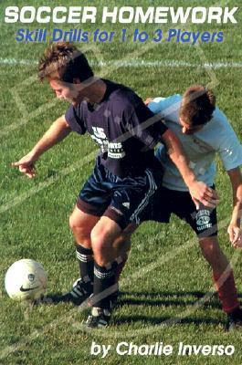 Soccer Homework: Skill Drills for 1 to 3 Players  by  Charlie Inverso