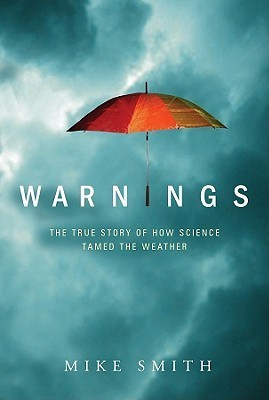 Warnings: The True Story of How Science Tamed the Weather  by  Mike Smith