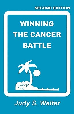 Winning the Cancer Battle  by  Judy S. Walter