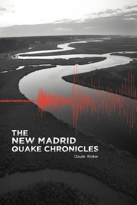 The New Madrid Quake Chronicles  by  Claude Walker