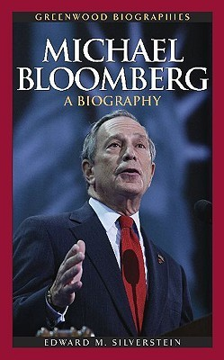 Michael Bloomberg: A Biography  by  Edward M. Silverstein