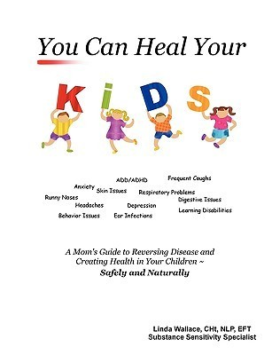 You Can Heal Your Kids!  by  Linda Wallace