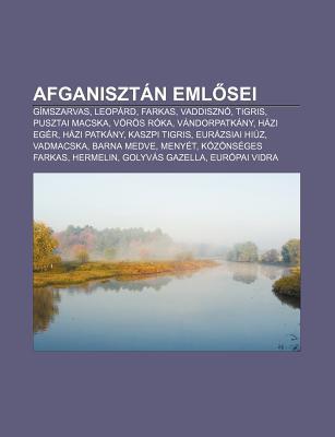 Afganiszt N Eml SEI: G Mszarvas, Leop Rd, Farkas, Vaddiszn , Tigris, Pusztai Macska, V R?s R Ka, V Ndorpatk NY, H Zi Eg R, H Zi Patk NY  by  Books LLC