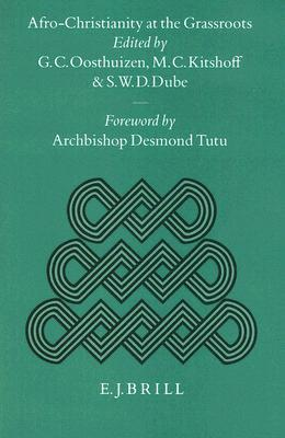 Afro Christianity At The Grassroots: Its Dynamics And Strategies (Studies Of Religion In Africa, No 9)  by  M. C. Kitshoff