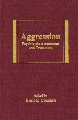 Agression: Psychiatric Assessment and Treatment  by  Emil Coccaro