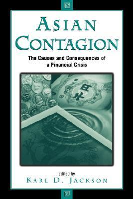 Asian Contagion: The Causes And Consequences Of A Financial Crisis  by  Karl D. Jackson