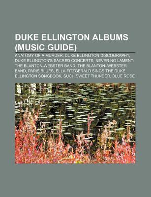 Duke Ellington Albums (Music Guide): Anatomy of a Murder, Duke Ellington Discography, Duke Ellingtons Sacred Concerts Source Wikipedia