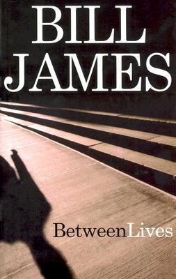 Between Lives Bill  James