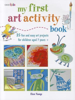 My First Art Activity Book: 35 Fun and Easy Art Projects for Children Ages 7 Years +  by  Clare Youngs