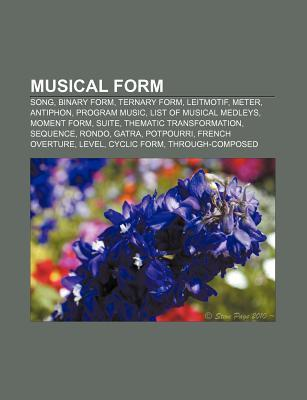 Musical Form: Song, Binary Form, Ternary Form, Leitmotif, Meter, Antiphon, Program Music, List of Musical Medleys, Moment Form, Suit  by  Source Wikipedia