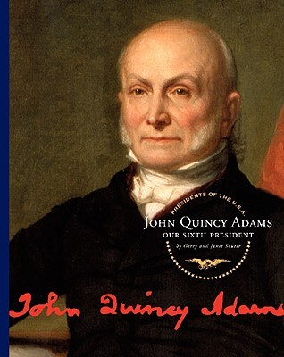John Quincy Adams: Our Sixth President  by  Gerry Souter