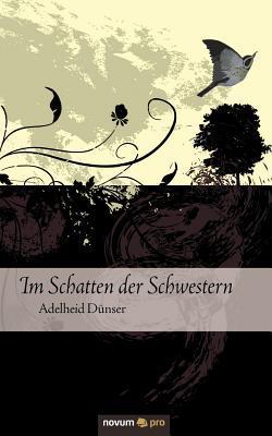 Im Schatten Der Schwestern  by  Adelheid D. Nser
