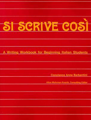 Si Scrive Cosi: A Writing Workbook for Beginning Italian Students  by  Constance Anne Barbantini