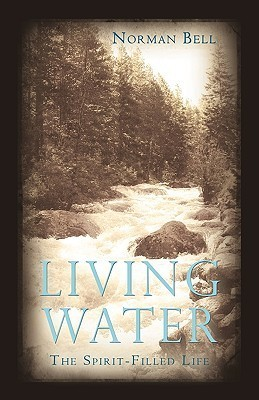Living Water: The Spirit-Filled Life  by  Norman Bell