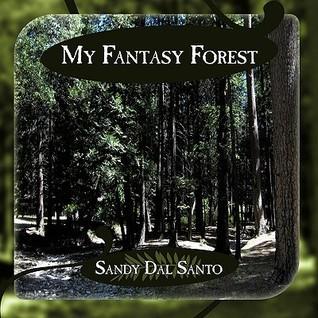My Fantasy Forest  by  Sandy Dal Santo