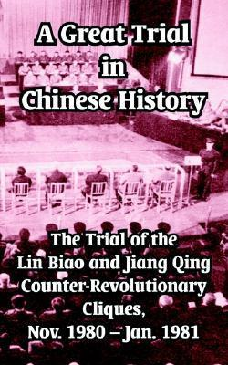 A Great Trial in Chinese History: The Trial of the Lin Biao and Jiang Qing Counter-Revolutionary Cliques, Nov. 1980 - Jan. 1981 Biao Lin